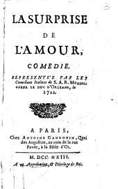 La surprise de l'amour, comedie. Representée par les Comediens Italiens de S.A.R. Monseigneur le Duc d'Orleans, le 1722