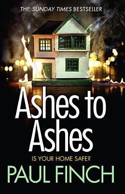 Ashes to Ashes  The Sunday Times bestseller returns with the most gripping book of 2017   Detective Mark Heckenburg  Book 6  PDF