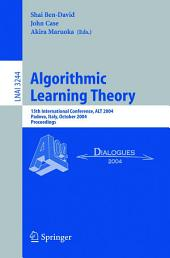Algorithmic Learning Theory: 15th International Conference, ALT 2004, Padova, Italy, October 2-5, 2004. Proceedings