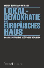 Lokaldemokratie und Europäisches Haus: Roadmap für eine geöffnete Republik