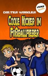 Coole Kicker im Fußballfieber -: Band 7