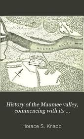 History of the Maumee Valley: Commencing with Its Occupation by the French in 1680 : to which is Added Sketches of Some of Its Moral and Material Resources as They Exist in 1872