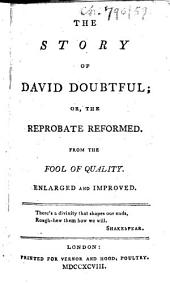 "The Story of David Doubtful: Or, the Reprobate Reformed. From the Fool of Quality. Enlarged and Improved. [An Extract from the ""History of the Earl of Moreland,"" Abridged by John Wesley from Henry Brooke's ""The Fool of Quality.""]"