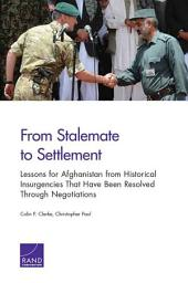 From Stalemate to Settlement: Lessons for Afghanistan from Historical Insurgencies That Have Been Resolved Through Negotiations