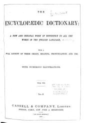 The Encyclopædic Dictionary: A New and Original Work of Reference to All the Words in the English Language, with a Full Account of Their Origin, Meaning, Pronunciation, and Use, Volume 7