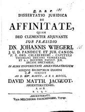 Dissertatio juridica De affinitate, quam deo clementer ... sub præsidio ... Johannis Wiegeri, ... in alma Universitate Argentoratensium solenni eruditorum examini subjicit ad d. 14. Martii, ... 1750. David Matth. Jacquot, ..