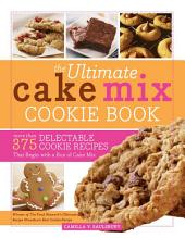 The Ultimate Cake Mix Cookie Book: More Than 375 Delectable Cookie Recipes That Begin with a Box of Cake Mix, Edition 2