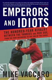 Emperors and Idiots: The Hundred Year Rivalry Between the Yankees and Red Sox, From the Very Beginnin g to the End of the Curse