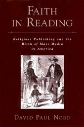 Faith in Reading: Religious Publishing and the Birth of Mass Media in America