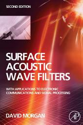 Surface Acoustic Wave Filters: With Applications to Electronic Communications and Signal Processing, Edition 2