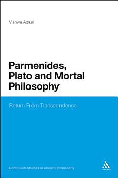 Parmenides  Plato and Mortal Philosophy PDF