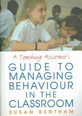 A Teaching Assistant s Guide to Managing Behaviour in the Classroom PDF