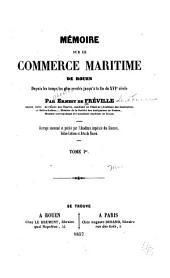 Mémoire sur le commerce maritime de Rouen, depuis les temps les plus reculés jusqu 'à la fin du xvio siècle: Volume1