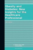 Obesity and Diabetes  New Insights for the Healthcare Professional  2011 Edition PDF