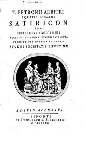 T. Petronii Arbitri ...: Satiricon cum supplementis nodotianis. Accedunt veterum poetarum catatalecta, praemittitur notitia literaria studiis Societatis bipontinae