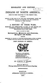 Biography and History of the Indians of North America ...: Comprising Details in the Lives of All the Most Distinguished Chiefs... Also, a History of Their Wars... With an Account of Their Antiquities, Manners and Customs, Religion and Laws; Likewise Exhibiting an Analysis of the Most Distinguished, as Well as Absurd Authors, who Have Written Upon the Great Question of the First Peopling of America ...