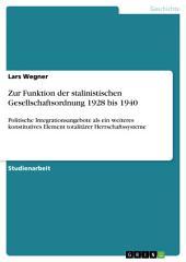 Zur Funktion der stalinistischen Gesellschaftsordnung 1928 bis 1940: Politische Integrationsangebote als ein weiteres konstitutives Element totalitärer Herrschaftssysteme