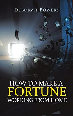 How to Make a Fortune Working from Home PDF