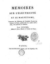 Mémoires sur l'électricité et le magnétisme: extraits des Mémoires de l'académie royale des sciences de Paris, publiés dans les années 1785-1789