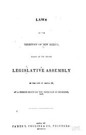 Laws of the Territory of New Mexico: Passed by the Second Legislative Assembly in the City of Santa Fé, at a Session Begun on the Sixth Day of December, 1852