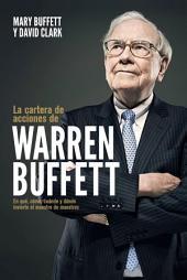 La cartera de acciones de Warren Buffett: En qué, cómo, cuándo y dónde invierte el maestro de maestros