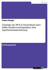 Typologie der MVZ in Deutschland unter Public Health-Gesichtspunkten. Eine Ergebniszusammenfassung