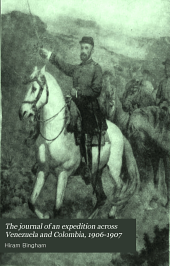 The journal of an expedition across Venezuela and Colombia, 1906-1907: and exploration of the route of Bolivar's celebrated march of 1819 and of the battle-fields of Boyacá and Carabobo