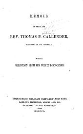 Memoir of the Late Rev. Thomas P. Callender, Missionary to Jamaica, with a Selection from His Pulpit Discourses