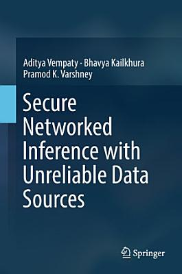 Secure Networked Inference with Unreliable Data Sources PDF