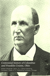 Centennial History of Columbus and Franklin County, Ohio: Volume 1