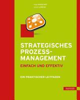 Strategisches Prozessmanagement   einfach und effektiv PDF