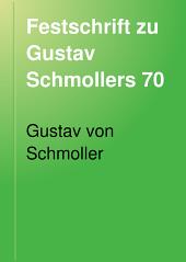 Festschrift zu Gustav Schmollers 70. Geburtstag