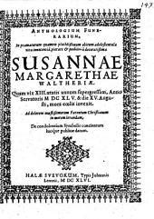 Anthologium Funerarium, In praematurum quamvis placidißimum obitum adolescentulae vitae innocentiâ, pietate et pudicitiâ decoratißimae Susannae Margarethae Waltheriae ...
