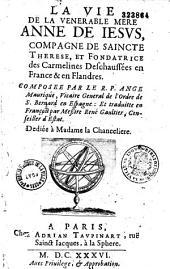 La vie de la vénérable mère Anne de Jésus, compagne de sainte Thérèse et fondatrice des Carmélites déchaussées en France et en Flandres