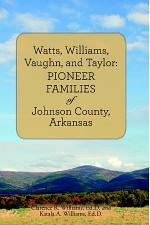 Watts, Williams, Vaughn, and Taylor: Pioneer Families of Johnson County, Arkansas
