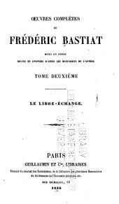 OEuvres complètes de Frédéric Bastiat: Le libreéchange. 1855