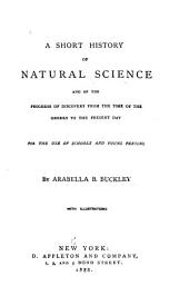 A Short History of Natural Science and of the Progress of Discovery: From the Time of the Greeks to the Present Day : for the Use of Schools and Young Persons
