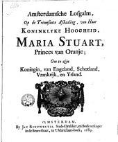 Amsterdamsche lofgalm, op de triomfante afhaaling, van Haar Koninklyke Hoogheid, Maria Stuart, Princes van Oranje; om te zijn koningin, van Engeland, Schotland, Vrankrijk, en Yrland