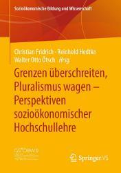 Grenzen   berschreiten  Pluralismus wagen     Perspektiven sozio  konomischer Hochschullehre PDF