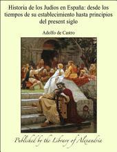 Historia de los JudÕos en EspaÐa: desde los tiempos de su establecimiento hasta principios del present siglo