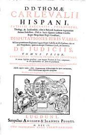 D. D. Thomae Carlevalii hispani, patriti baeceusis, philosophi, ... Disputationes juris variae ...: de judicis : tomus prior