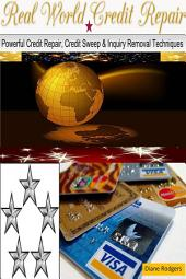 Real World Credit Repair: Powerful Credit Repair, Credit Sweeps and Inquiry Removal Techniques