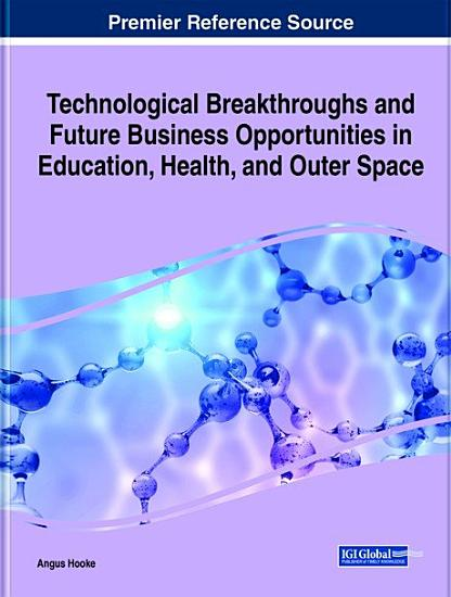 Technological Breakthroughs and Future Business Opportunities in Education  Health  and Outer Space PDF