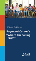 A Study Guide for Raymond Carver s  Where I m Calling From  PDF