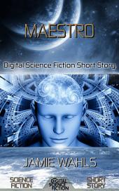 Maestro: Digital Science Fiction Short Story