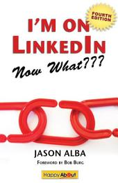 I'm on LinkedIn--Now What??? (Fourth Edition): A Guide to Getting the Most Out of LinkedIn