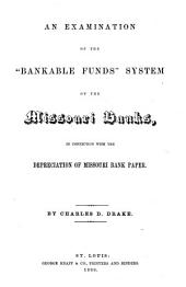 "An Examination of the ""bankable Funds"" System of the Missouri Banks, in Connection with the Depreciation of Missouri Bank Paper"