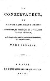 Le conservateur; ou, Recueil de morceaux inédits d'histoire, de politique, de littérature et de philosophie: Volume1