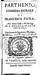 Parthenio comedia morale di Francesco Pona. Alla molto illust. .. Angela Maria Cossali