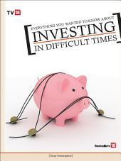 Everything you wanted to know about Investing in Difficult Times